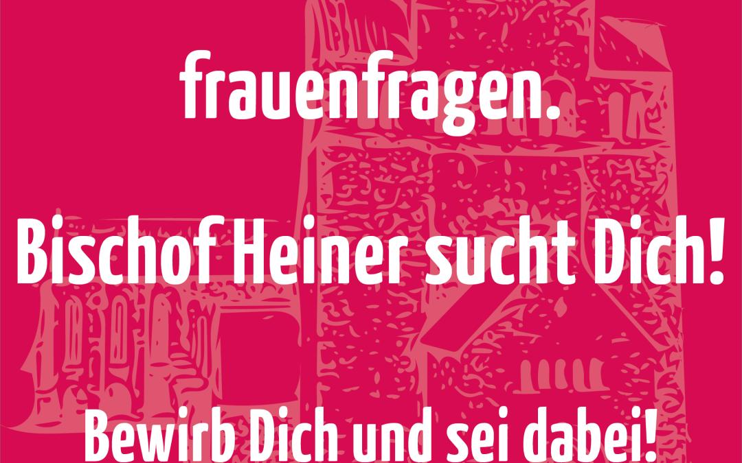 frauenfragen: Bischof Heiner sucht Dich!